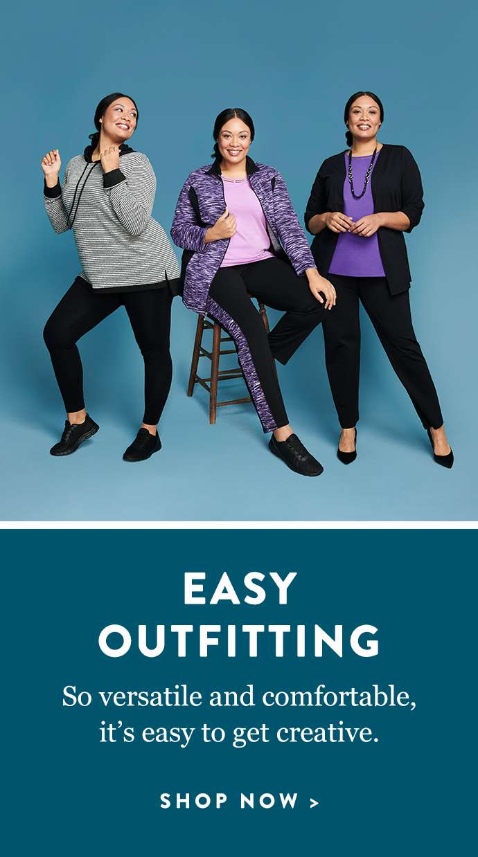 So versatile and comfortable, it's easy to get creative. Shop our Easy Outfitting Collection.