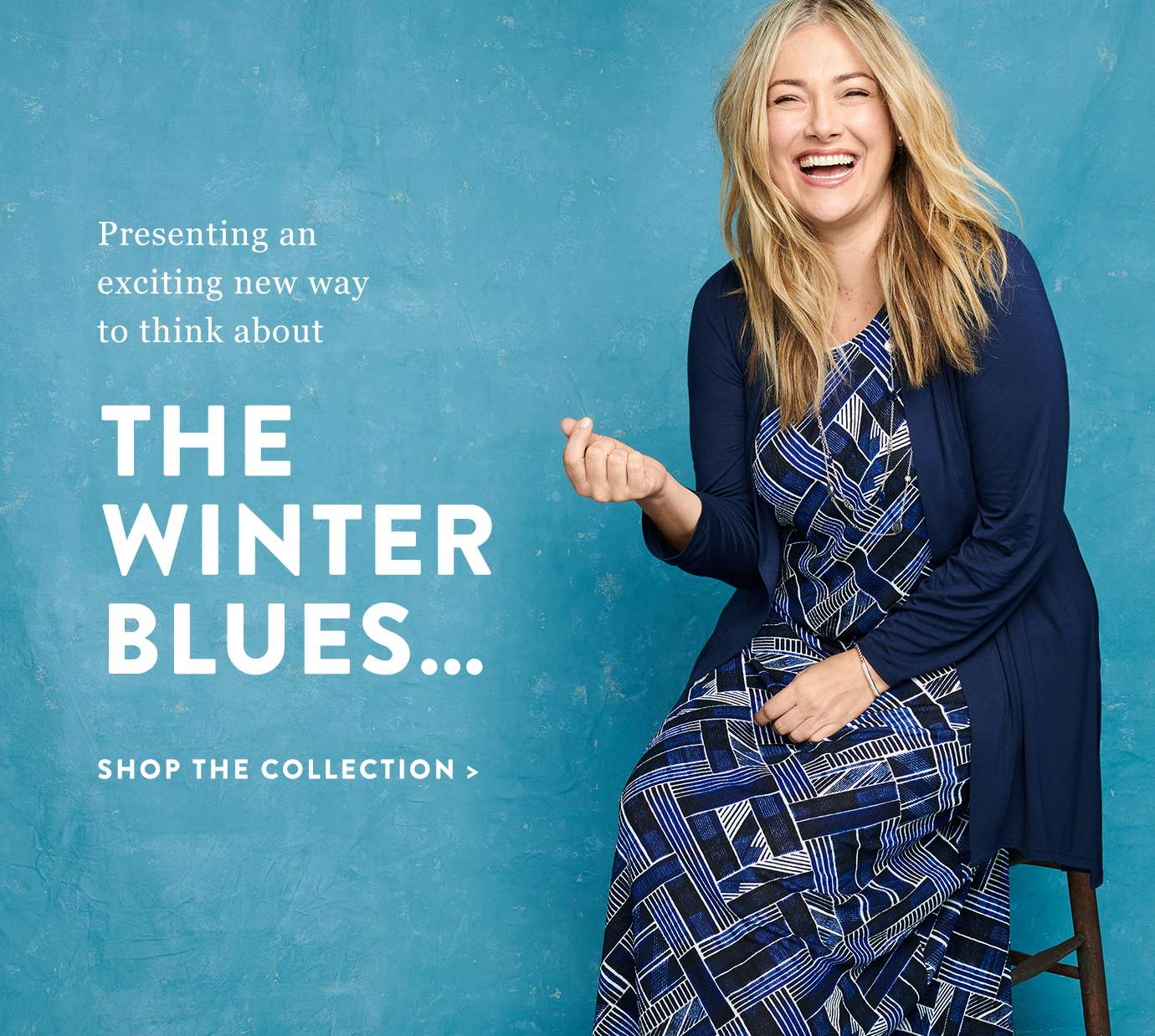 Presenting an exciting new way to think about the winter blues. Shop our New Blue Collection
