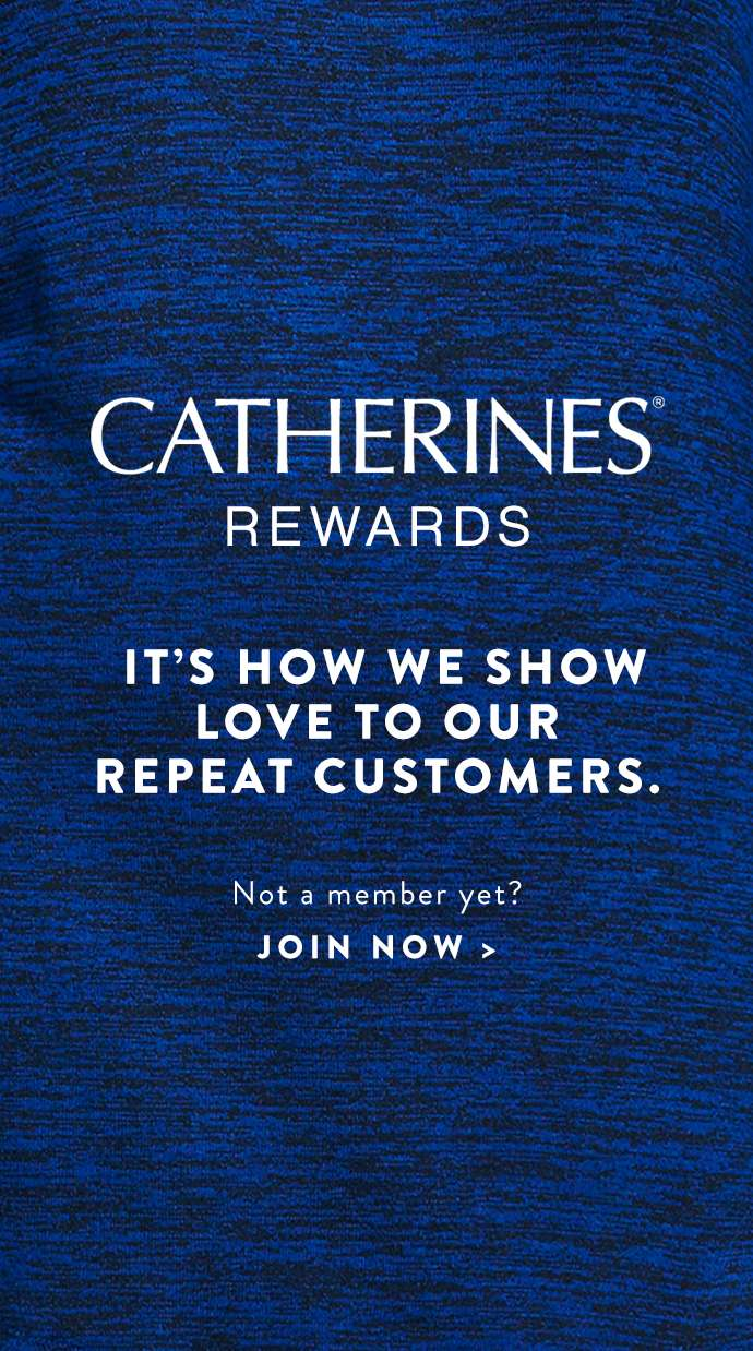 Catherines Rewards: It's how we show our love to our repeat customers.
