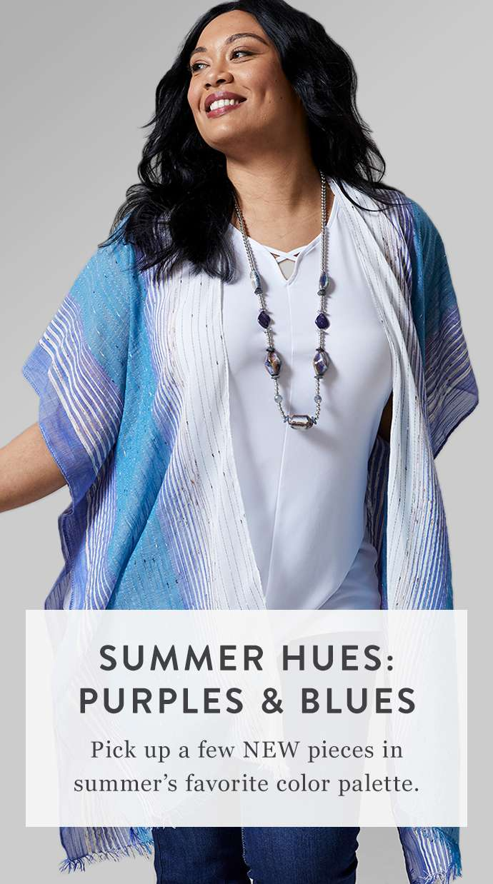Summer Hues: purple and blues. Pick up a few new pieces in summer's favorite color palette.