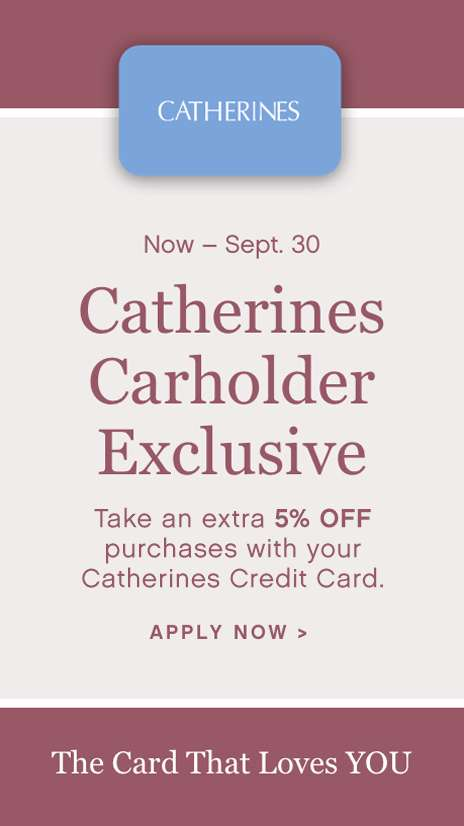 Now - September 30 Catherines Cardholder Appreciation Month 5% off on qualifying purchases Apply now