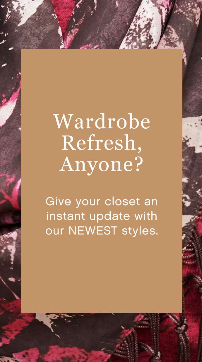 Give your closet an instant update with our newest styles.
